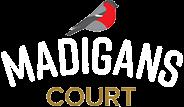 Madigans Court